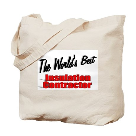 """The World's Best Insulation Contractor"" Tote Bag"