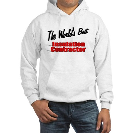 """The World's Best Insulation Contractor"" Hooded Sw"