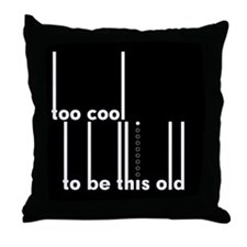 Too Old, Too Cool Throw Pillow