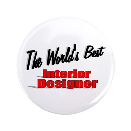 """The World's Best Interior Designer"" 3.5"" Button ("