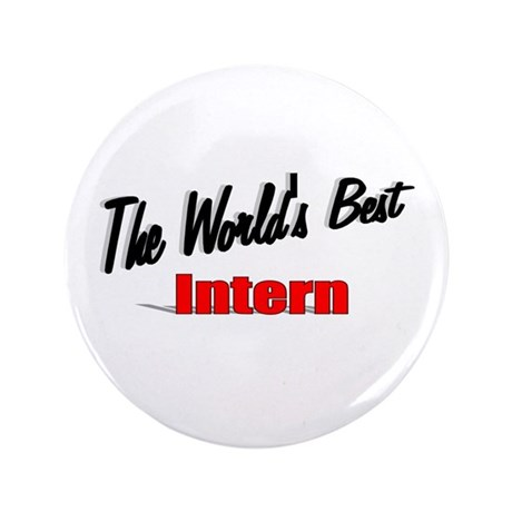 &quot;The World's Best Intern&quot; 3.5&quot; Button