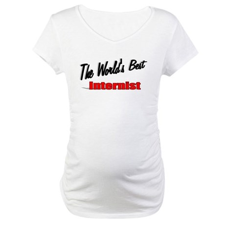 """The World's Best Internist"" Maternity T-Shirt"