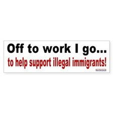 Work to Support Illegals Bumper Bumper Sticker