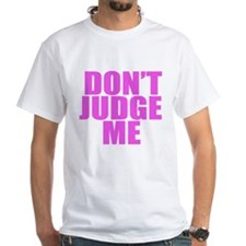 DONT JUDGE ME Shirt