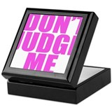 DONT JUDGE ME Keepsake Box