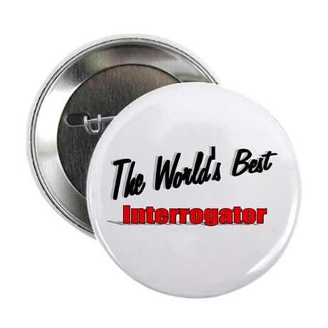 """The World's Best Interrogator"" 2.25"" Button (100"