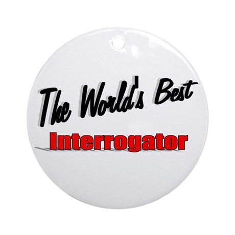 """The World's Best Interrogator"" Ornament (Round)"