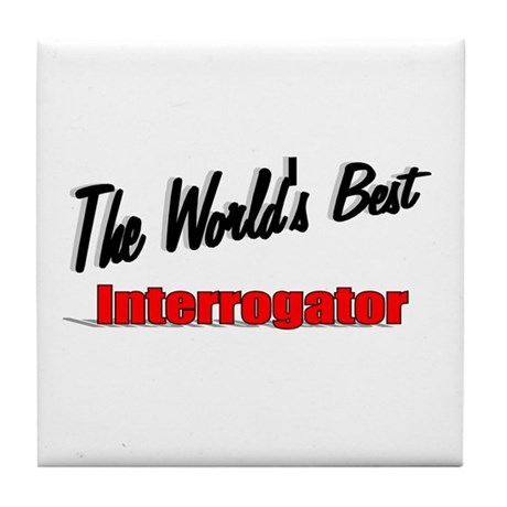 """The World's Best Interrogator"" Tile Coaster"