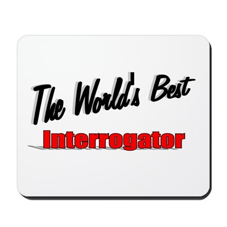 """The World's Best Interrogator"" Mousepad"