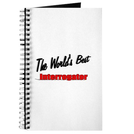 """The World's Best Interrogator"" Journal"