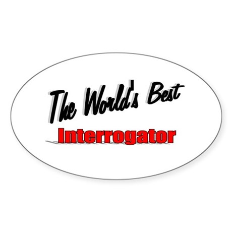 """The World's Best Interrogator"" Oval Sticker"