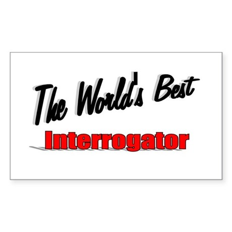 """The World's Best Interrogator"" Sticker (Rectangle"