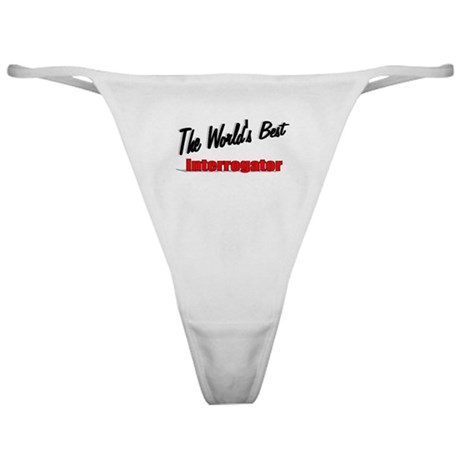 """The World's Best Interrogator"" Classic Thong"