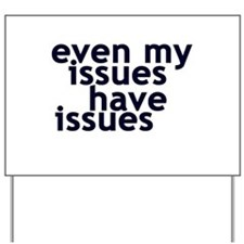 EVEN MY ISSUES HAVE ISSUES Yard Sign