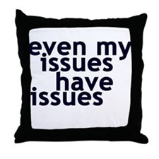 EVEN MY ISSUES HAVE ISSUES Throw Pillow