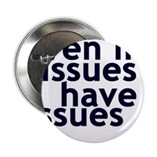 "EVEN MY ISSUES HAVE ISSUES 2.25"" Button (10 pack)"