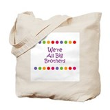 We're All Big Brothers Tote Bag