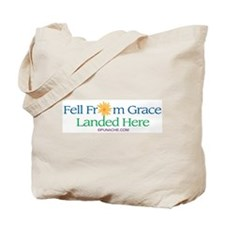 FELL FROM GRACE LANDED HERE Tote Bag