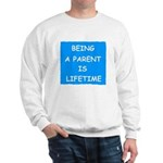 BEING A PARENT IS LIFETIME Sweatshirt