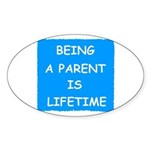 BEING A PARENT IS LIFETIME Oval Sticker