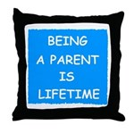 BEING A PARENT IS LIFETIME Throw Pillow