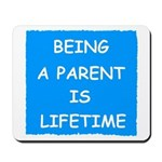 BEING A PARENT IS LIFETIME Mousepad