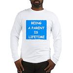 BEING A PARENT IS LIFETIME Long Sleeve T-Shirt