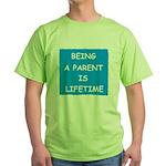 BEING A PARENT IS LIFETIME Green T-Shirt