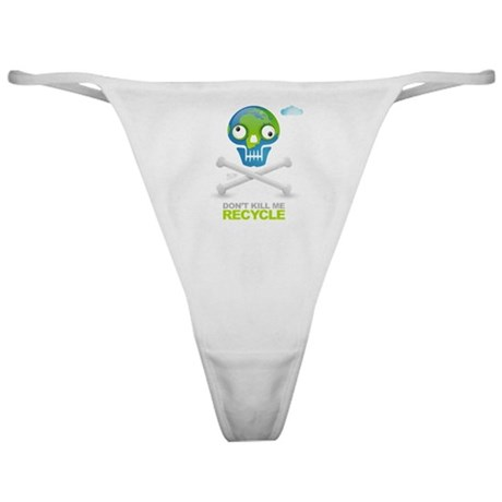 Don't kill me. Recycle Earth Classic Thong