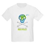 Don't kill me. Recycle Earth Kids Light T-Shirt