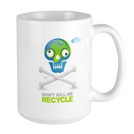 Don't kill me. Recycle Earth Large Mug