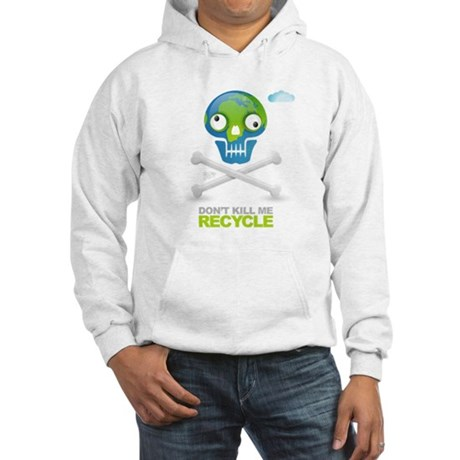 Don't kill me. Recycle Earth Hooded Sweatshirt