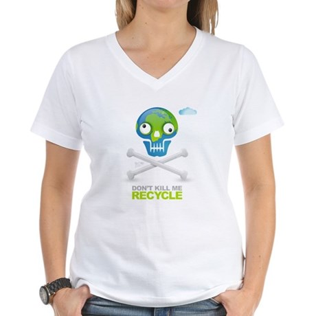 Don't kill me. Recycle Earth Women's V-Neck T-Shir