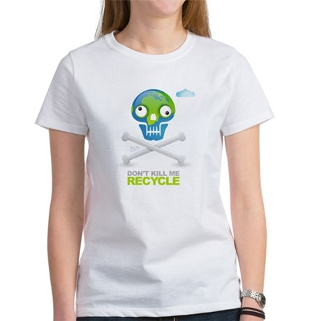 Don't kill me. Recycle Earth Women's T-Shirt