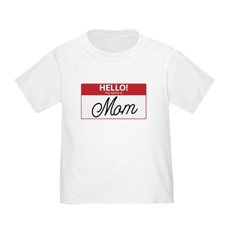 Hello My Name is Mom Tag Toddler T-Shirt