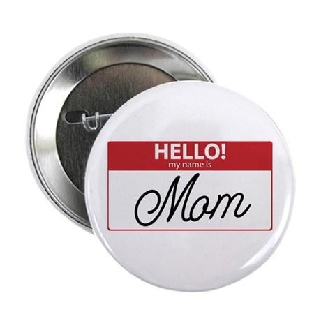 "Hello My Name is Mom Tag 2.25"" Button"