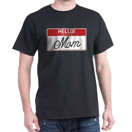 Hello My Name is Mom Tag Dark T-Shirt