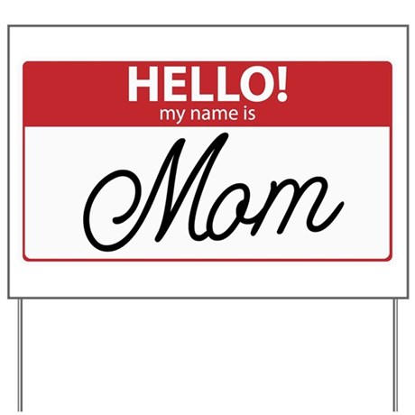 Hello My Name is Mom Tag Yard Sign