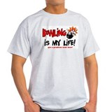 Bowling is my Life! T-Shirt