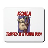 Koala trapped in a human body Mousepad