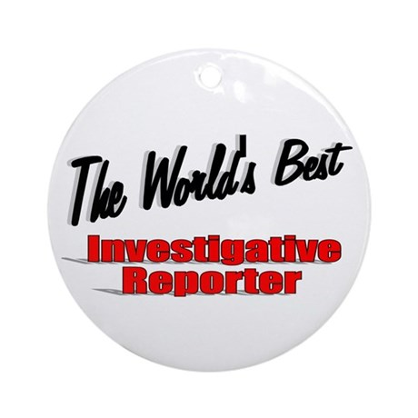 """The World's Best Investigative Reporter"" Ornament"