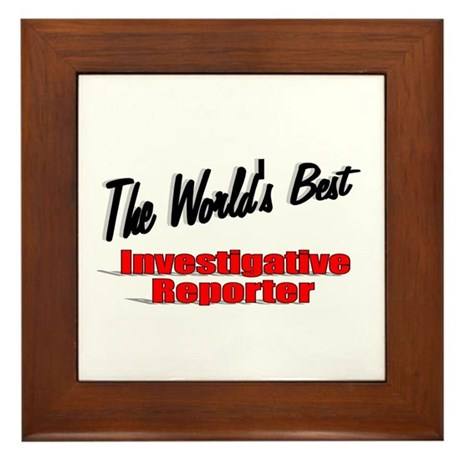"""The World's Best Investigative Reporter"" Framed T"
