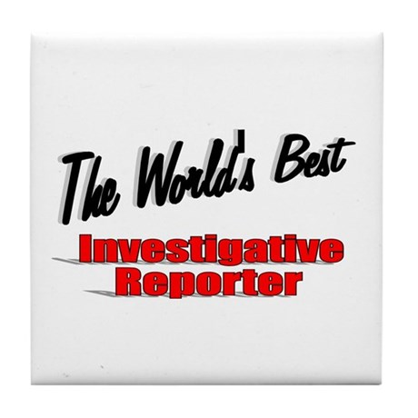 """The World's Best Investigative Reporter"" Tile Coa"