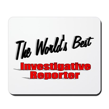 """The World's Best Investigative Reporter"" Mousepad"