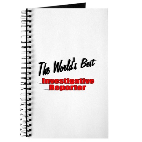 """The World's Best Investigative Reporter"" Journal"