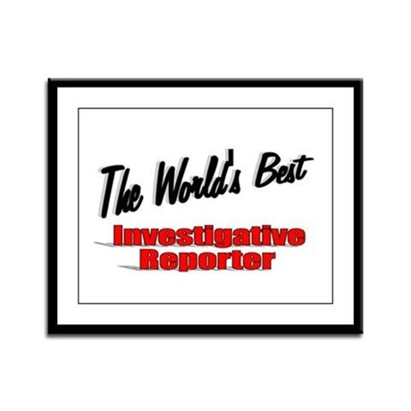"""The World's Best Investigative Reporter"" Framed P"