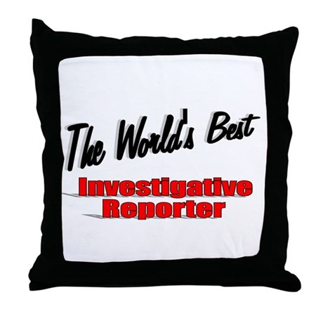 """The World's Best Investigative Reporter"" Throw Pi"