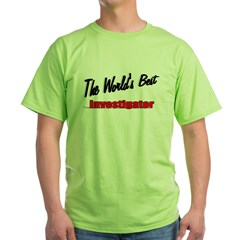 """The World's Best Investigator"" Green T-Shirt"