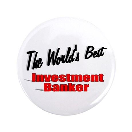 """The World's Best Investment Banker"" 3.5"" Button"