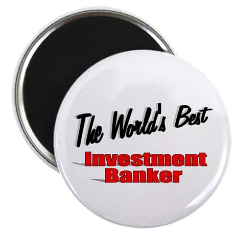 """The World's Best Investment Banker"" 2.25"" Magnet"